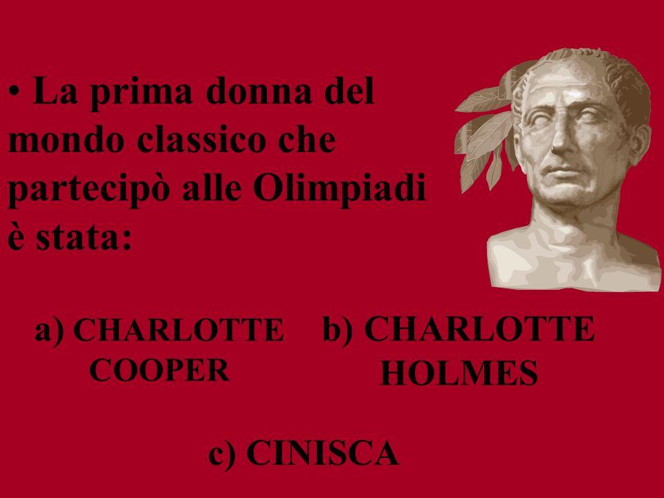 a) CHARLOTTE COOPER b) CHARLOTTE HOLMES c) CINISCA La prima donna del mondo classico che partecipò alle Olimpiadi è stata: