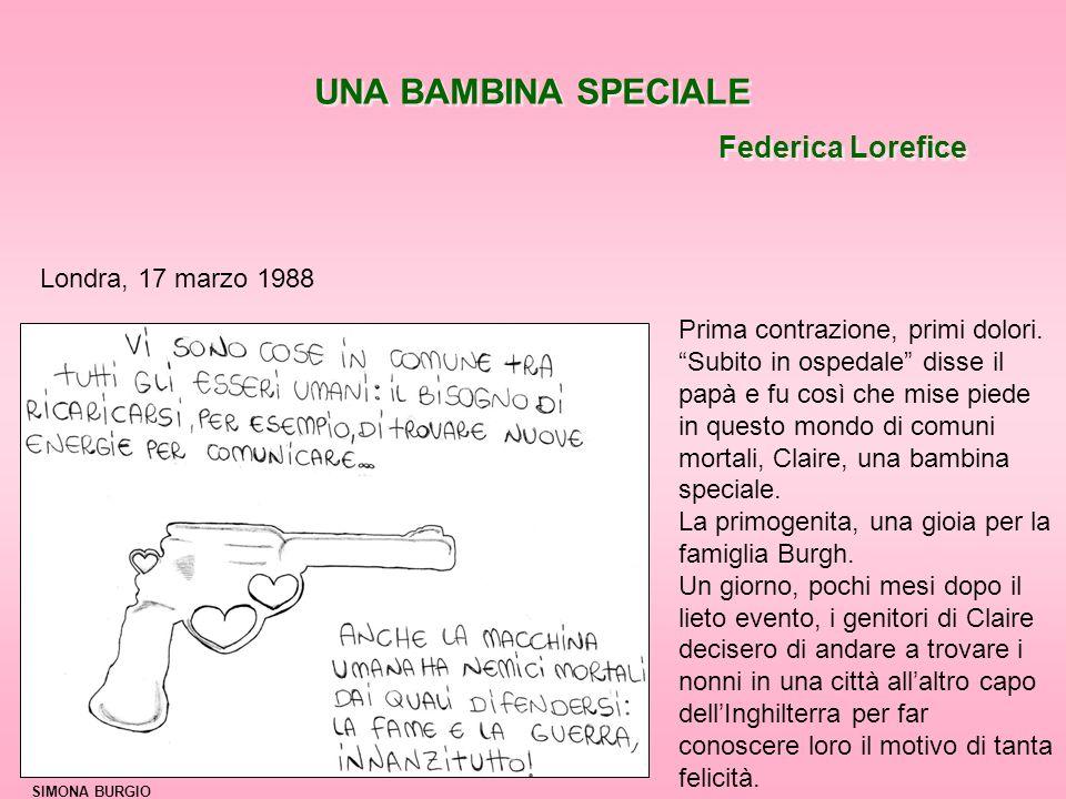 UNA BAMBINA SPECIALE Federica Lorefice UNA BAMBINA SPECIALE Federica Lorefice Londra, 17 marzo 1988 Prima contrazione, primi dolori.
