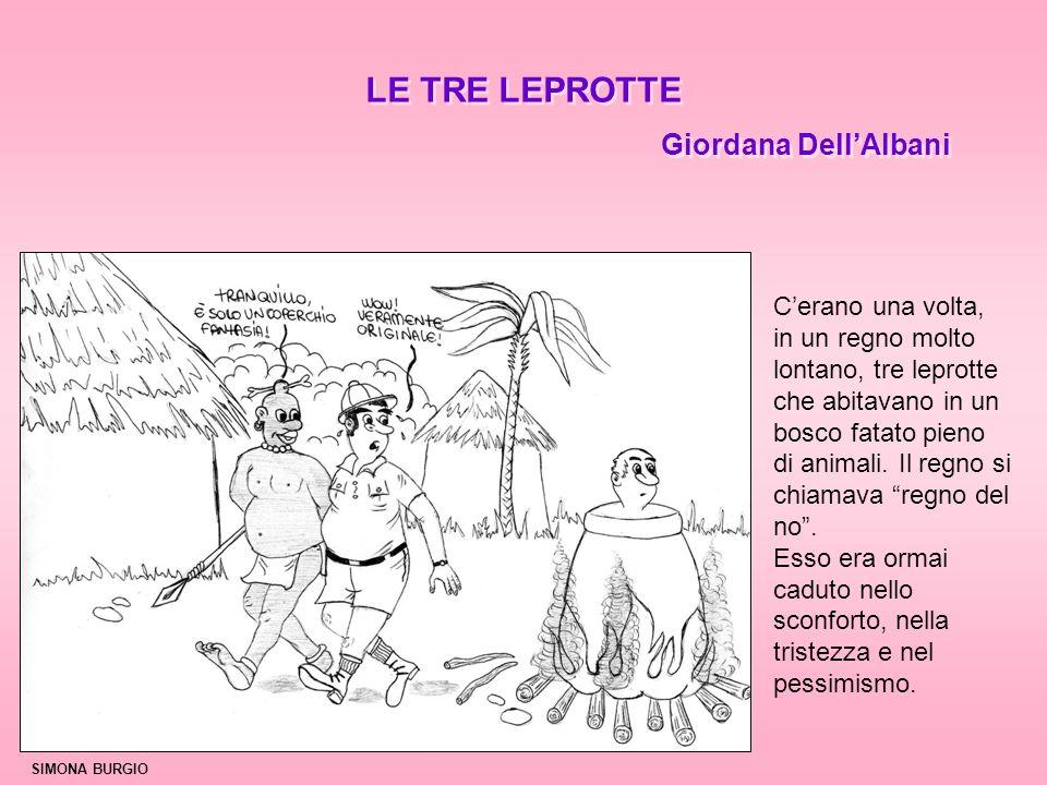 LE TRE LEPROTTE Giordana DellAlbani LE TRE LEPROTTE Giordana DellAlbani Cerano una volta, in un regno molto lontano, tre leprotte che abitavano in un bosco fatato pieno di animali.