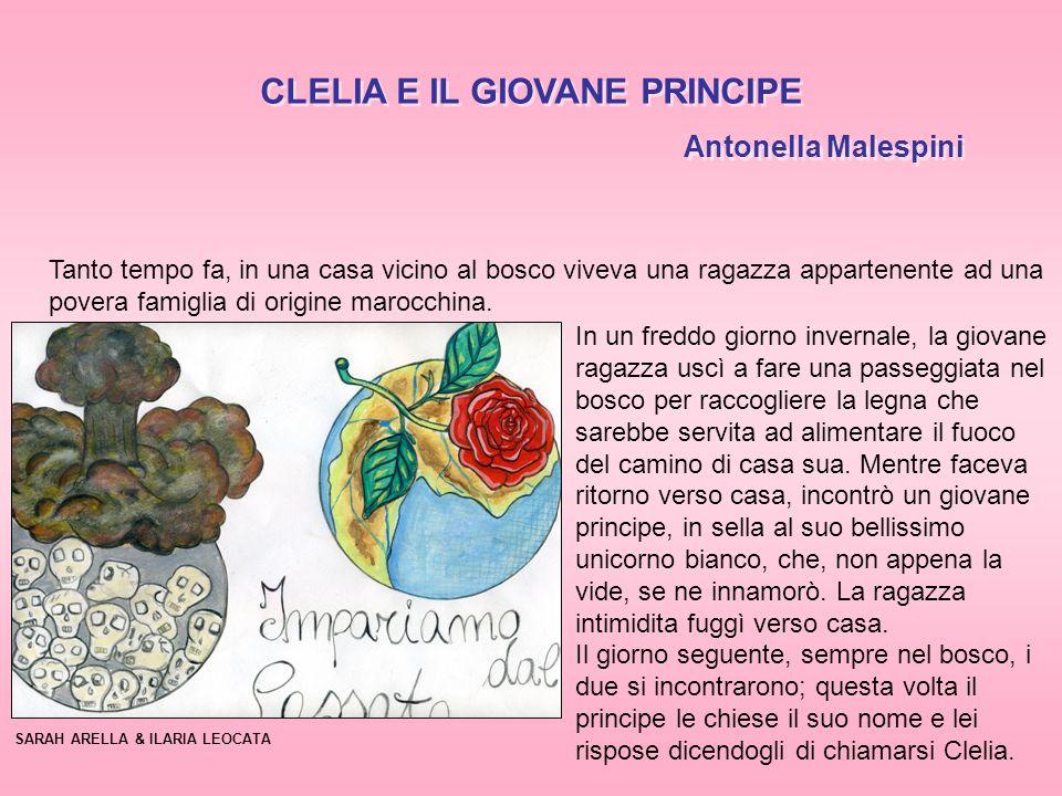 CLELIA E IL GIOVANE PRINCIPE Antonella Malespini CLELIA E IL GIOVANE PRINCIPE Antonella Malespini Tanto tempo fa, in una casa vicino al bosco viveva una ragazza appartenente ad una povera famiglia di origine marocchina.
