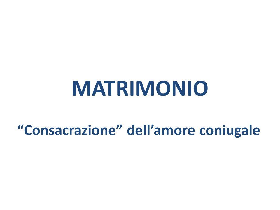MATRIMONIO Consacrazione dellamore coniugale