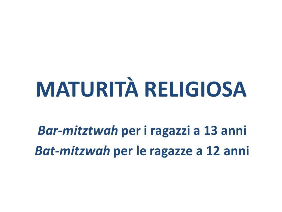 MATURITÀ RELIGIOSA Bar-mitztwah per i ragazzi a 13 anni Bat-mitzwah per le ragazze a 12 anni