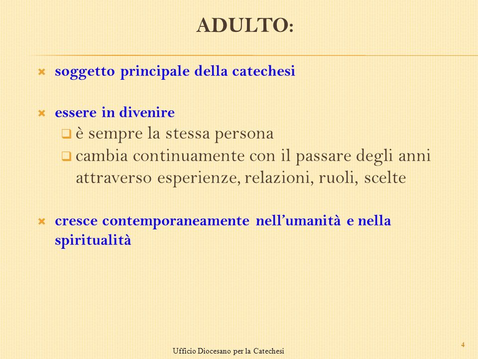 ADULTO: soggetto principale della catechesi essere in divenire è sempre la stessa persona cambia continuamente con il passare degli anni attraverso es
