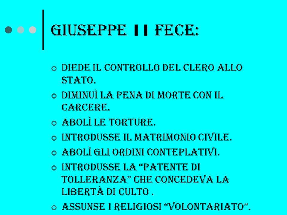 Giuseppe 11 FECE: DIEDE IL CONTROLLO DEL CLERO ALLO STATO.