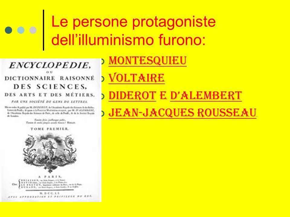 Le persone protagoniste dellilluminismo furono: Montesquieu Voltaire Diderot e dalembert JEAN-JACQUES ROUSSEAU.