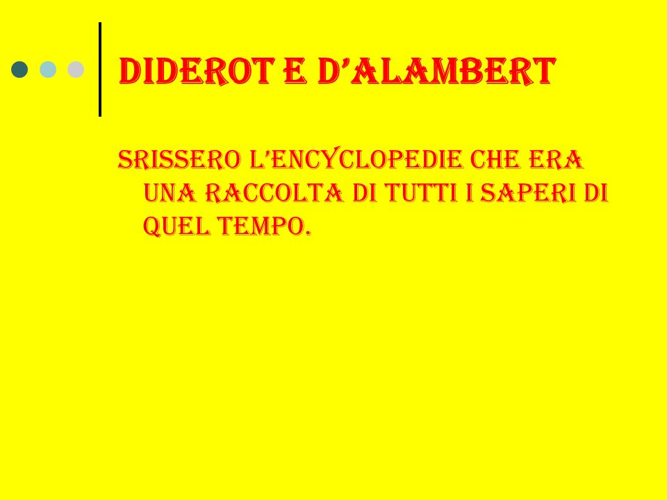 Diderot e dalambert Srissero lencyclopedie che era una raccolta di tutti i saperi di quel tempo.