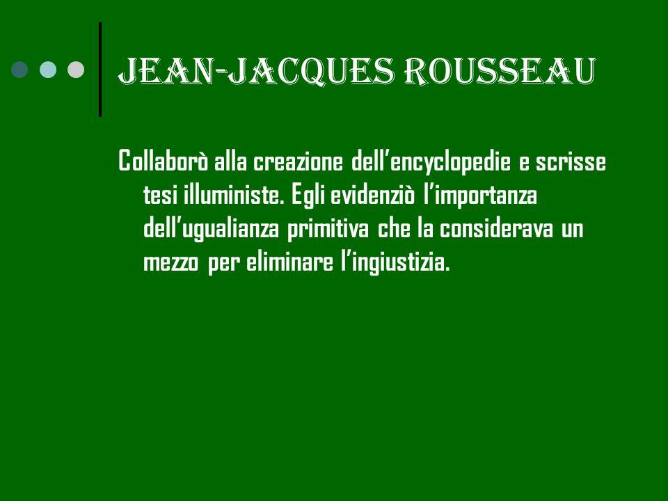 Jean-jacques rousseau Collaborò alla creazione dellencyclopedie e scrisse tesi illuministe.