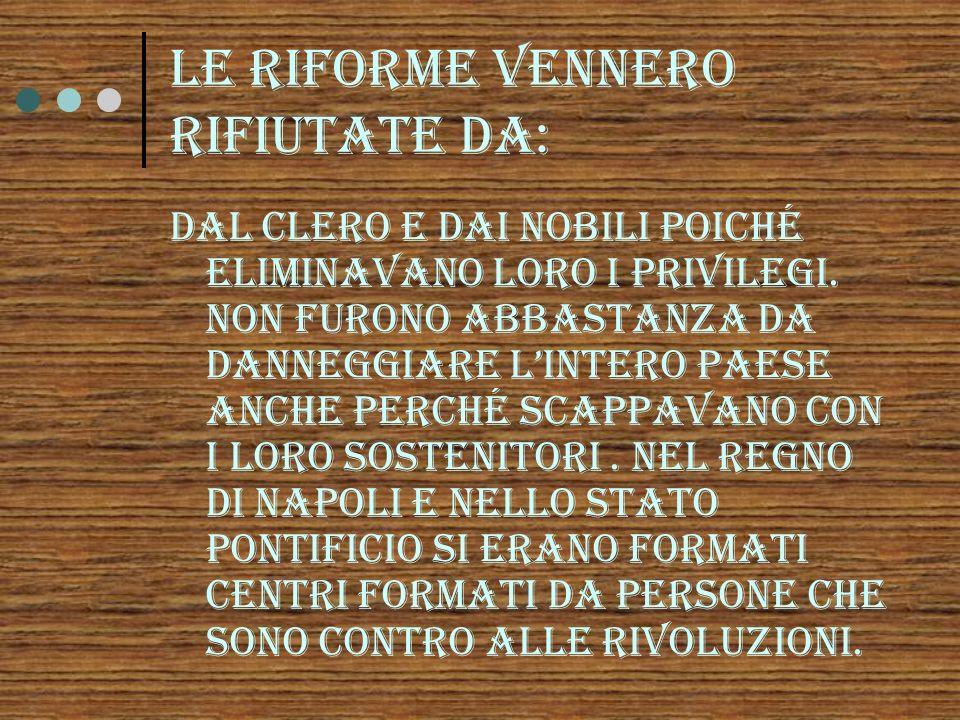 Le riforme vennero rifiutate da: Dal clero e dai nobili poiché eliminavano loro i privilegi.