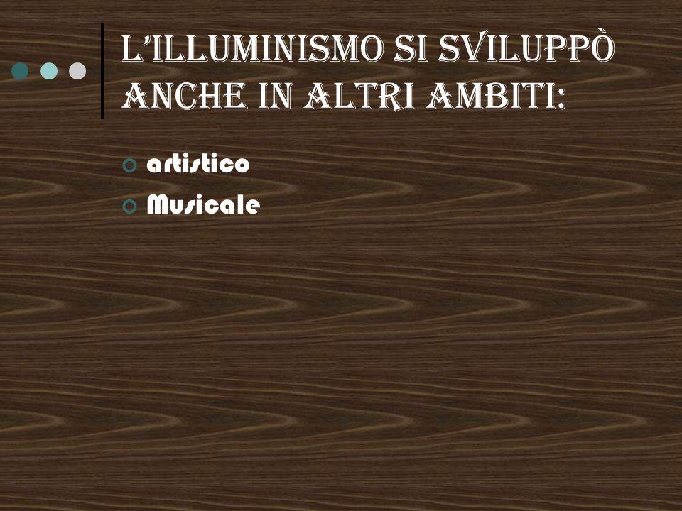 Lilluminismo si sviluppò anche in altri ambiti: artistico Musicale