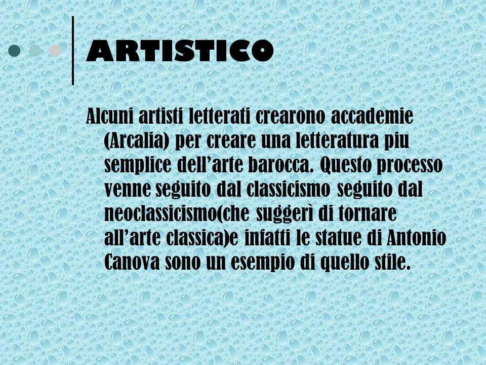 ARTISTICO Alcuni artisti letterati crearono accademie (Arcalia) per creare una letteratura piu semplice dellarte barocca.