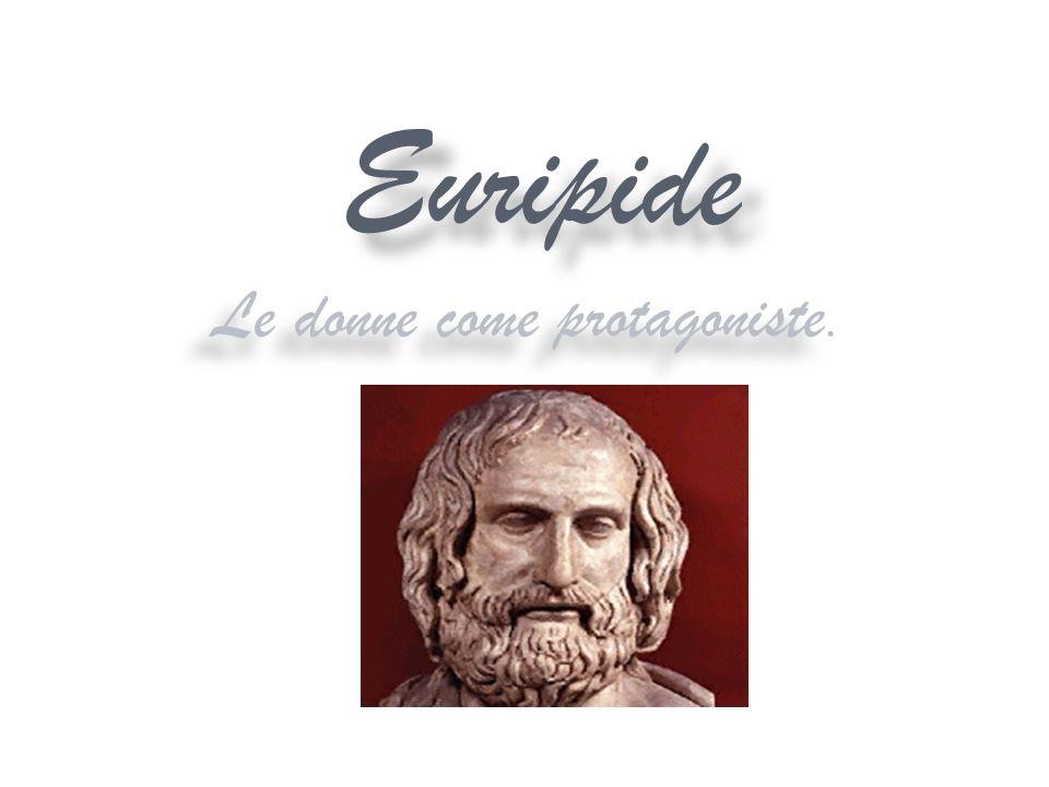 Euripide Le donne come protagoniste.