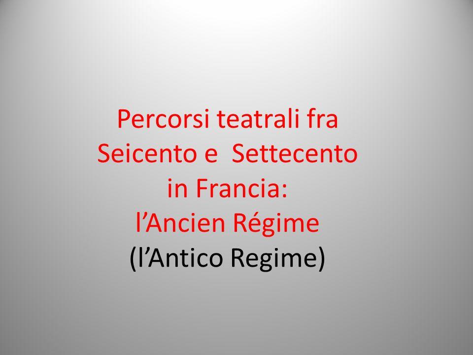 Percorsi teatrali fra Seicento e Settecento in Francia: lAncien Régime (lAntico Regime)