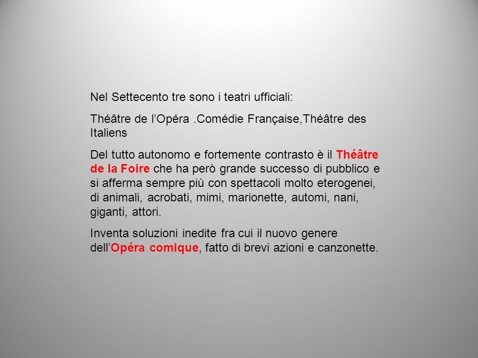 Nel Settecento tre sono i teatri ufficiali: Théâtre de lOpéra.Comédie Française,Théâtre des Italiens Del tutto autonomo e fortemente contrasto è il Th