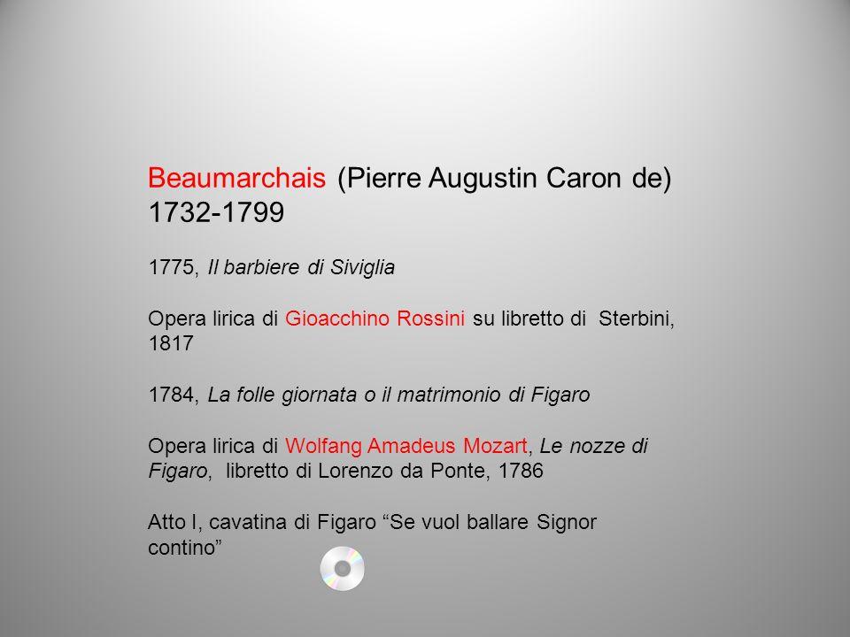Beaumarchais (Pierre Augustin Caron de) 1732-1799 1775, Il barbiere di Siviglia Opera lirica di Gioacchino Rossini su libretto di Sterbini, 1817 1784,