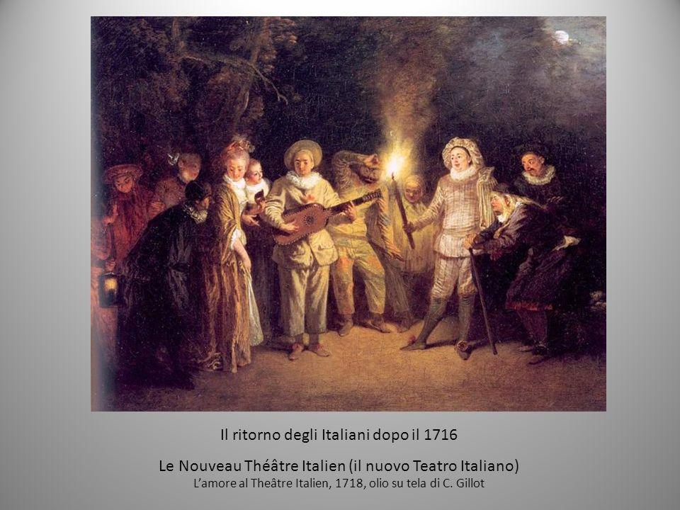 Il ritorno degli Italiani dopo il 1716 Le Nouveau Théâtre Italien (il nuovo Teatro Italiano) Lamore al Theâtre Italien, 1718, olio su tela di C. Gillo