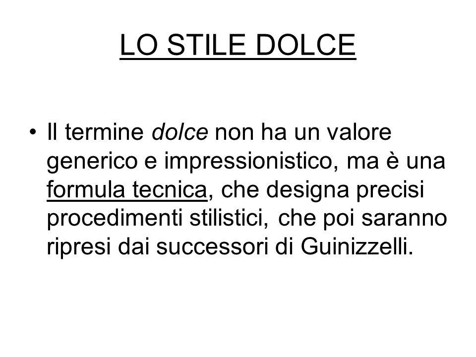 LO STILE DOLCE Il termine dolce non ha un valore generico e impressionistico, ma è una formula tecnica, che designa precisi procedimenti stilistici, c