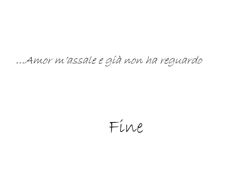 …Amor massale e già non ha reguardo Fine