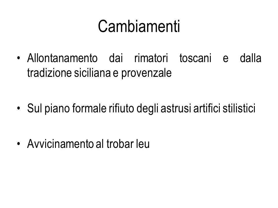 Cambiamenti Allontanamento dai rimatori toscani e dalla tradizione siciliana e provenzale Sul piano formale rifiuto degli astrusi artifici stilistici