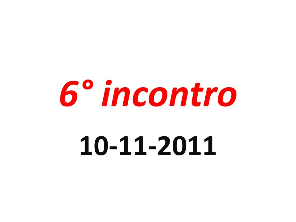 6° incontro 10-11-2011