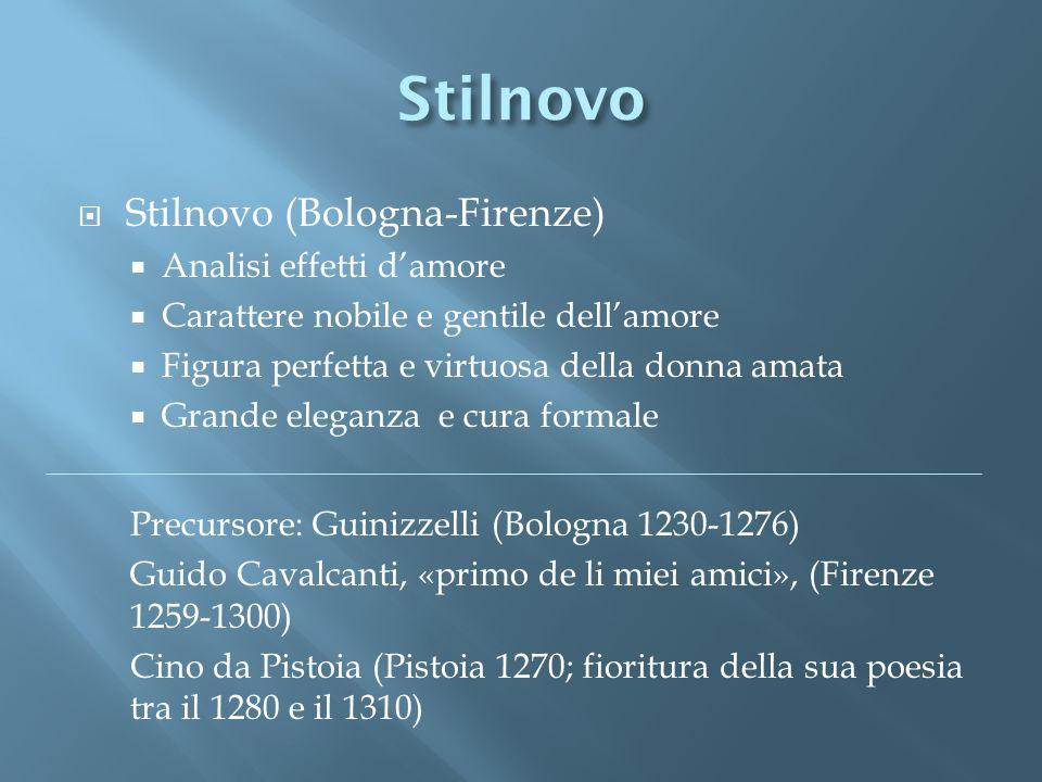 Stilnovo Stilnovo (Bologna-Firenze) Analisi effetti damore Carattere nobile e gentile dellamore Figura perfetta e virtuosa della donna amata Grande el