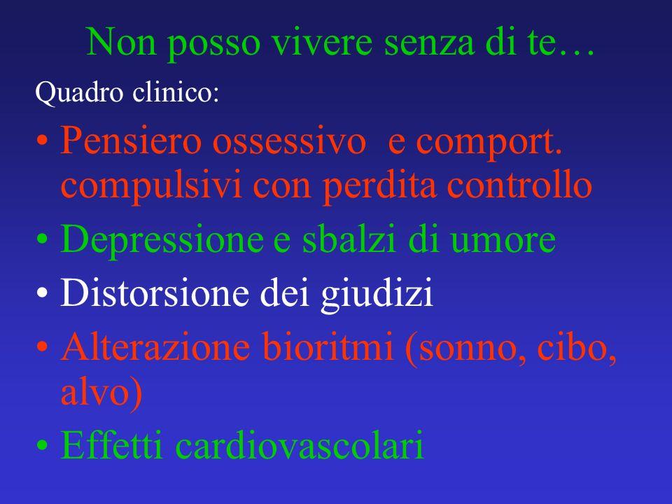 Non posso vivere senza di te… Quadro clinico: Pensiero ossessivo e comport. compulsivi con perdita controllo Depressione e sbalzi di umore Distorsione