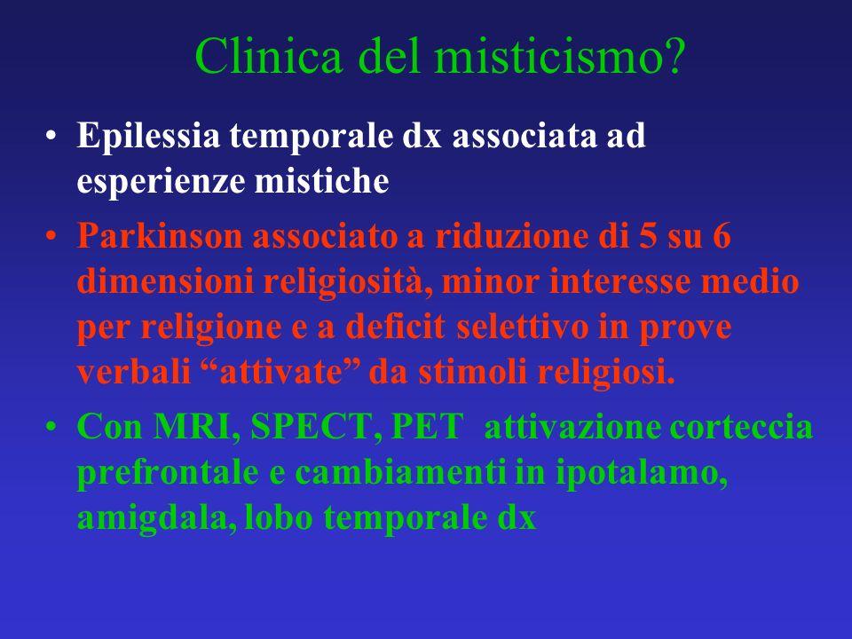 Clinica del misticismo? Epilessia temporale dx associata ad esperienze mistiche Parkinson associato a riduzione di 5 su 6 dimensioni religiosità, mino