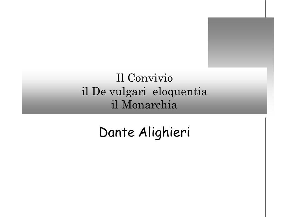Il Convivio il De vulgari eloquentia il Monarchia Dante Alighieri