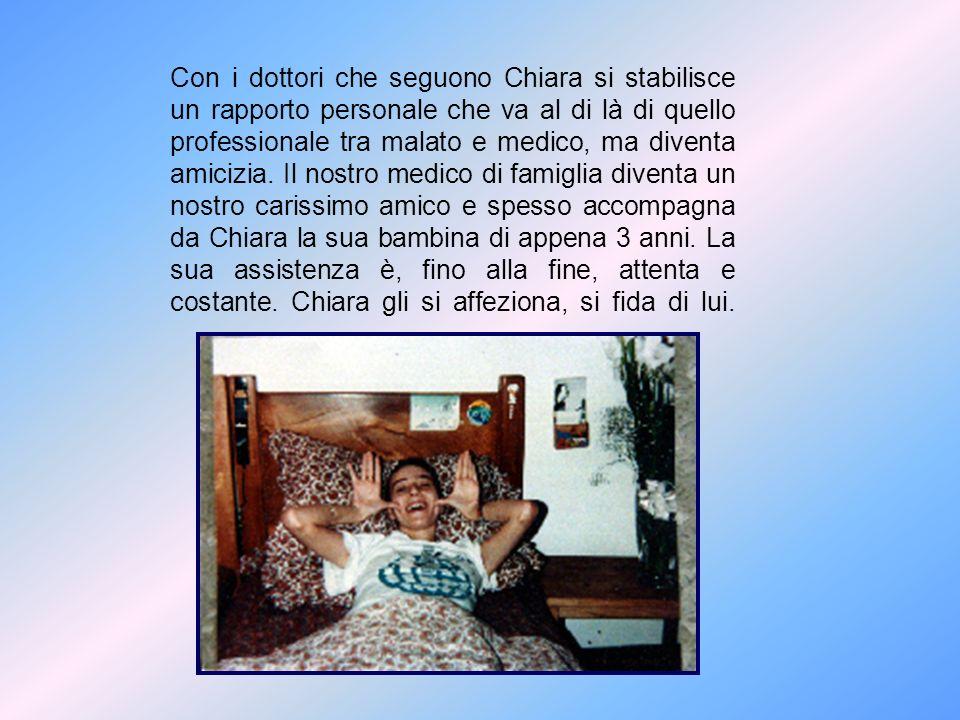 Con i dottori che seguono Chiara si stabilisce un rapporto personale che va al di là di quello professionale tra malato e medico, ma diventa amicizia.