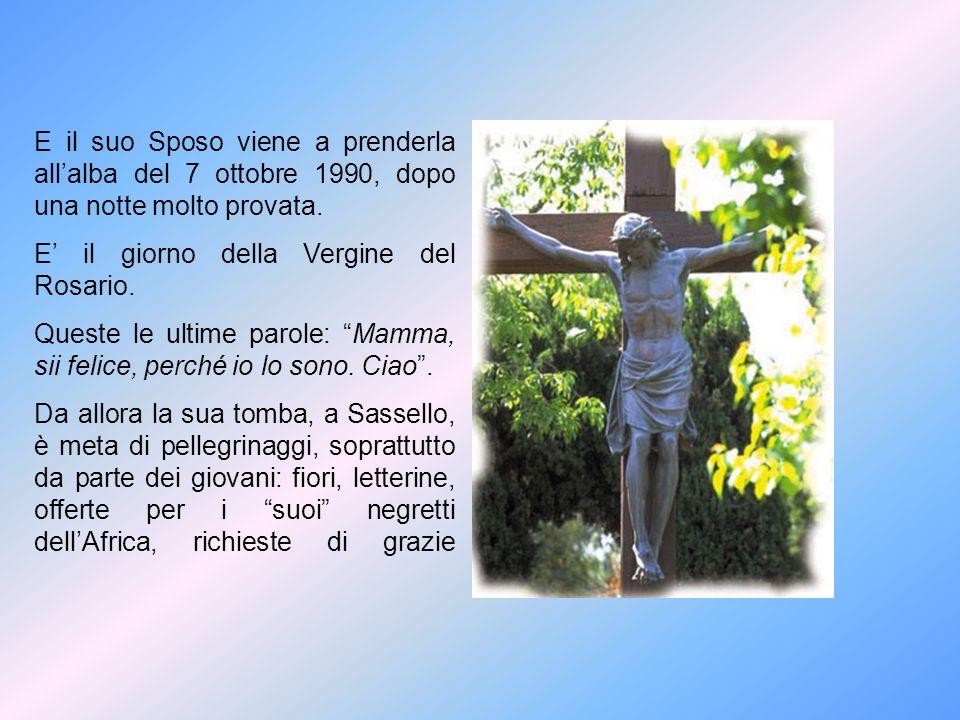 E il suo Sposo viene a prenderla allalba del 7 ottobre 1990, dopo una notte molto provata. E il giorno della Vergine del Rosario. Queste le ultime par