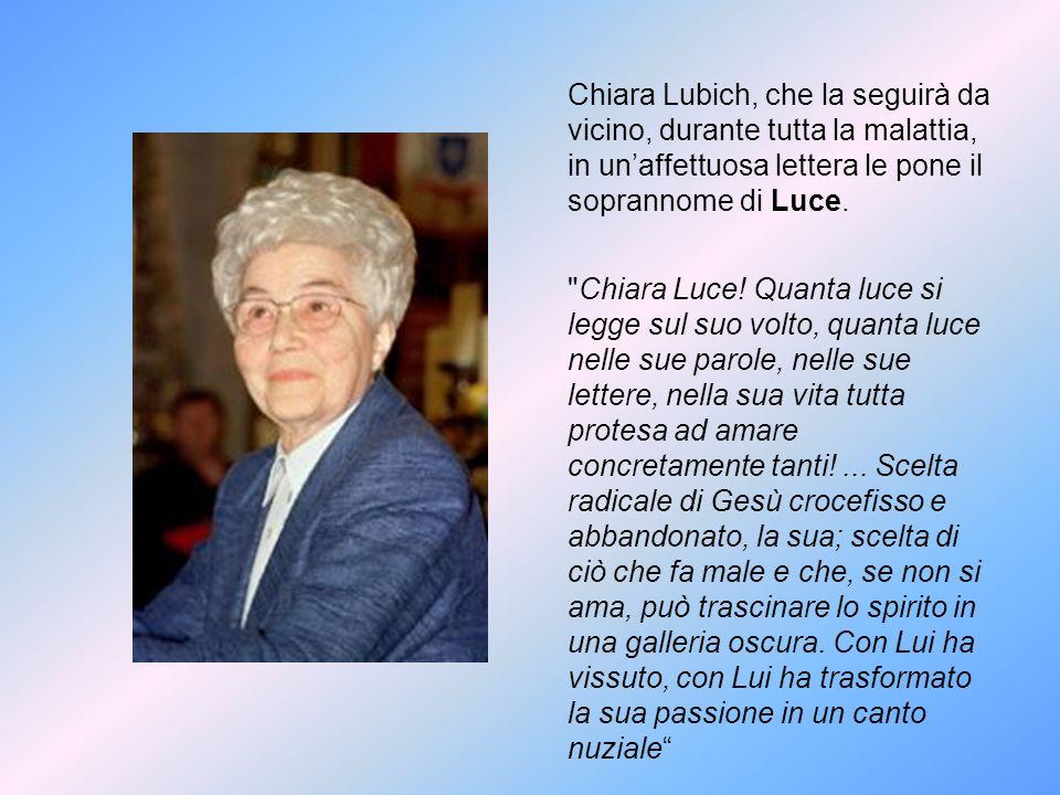 Chiara Lubich, che la seguirà da vicino, durante tutta la malattia, in unaffettuosa lettera le pone il soprannome di Luce.