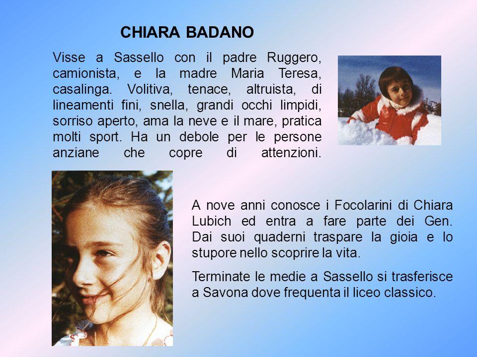 CHIARA BADANO Visse a Sassello con il padre Ruggero, camionista, e la madre Maria Teresa, casalinga. Volitiva, tenace, altruista, di lineamenti fini,