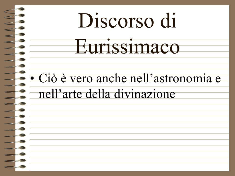 Discorso di Eurissimaco Ciò è vero anche nellastronomia e nellarte della divinazione