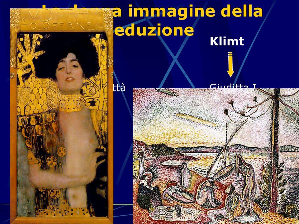 La donna immagine della seduzione Matisse Lusso, calma e voluttà Klimt Giuditta I La donna è una seduttrice che rende luomo asservito al suo fascino e alla sua voluttà