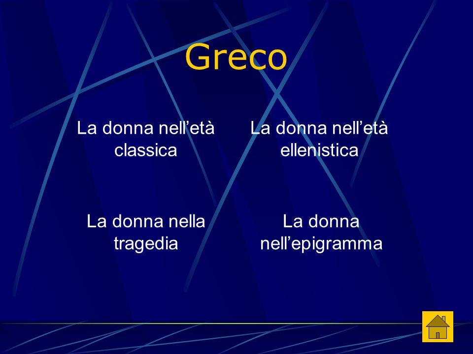 Greco La donna nellepigramma La donna nella tragedia La donna nelletà ellenistica La donna nelletà classica