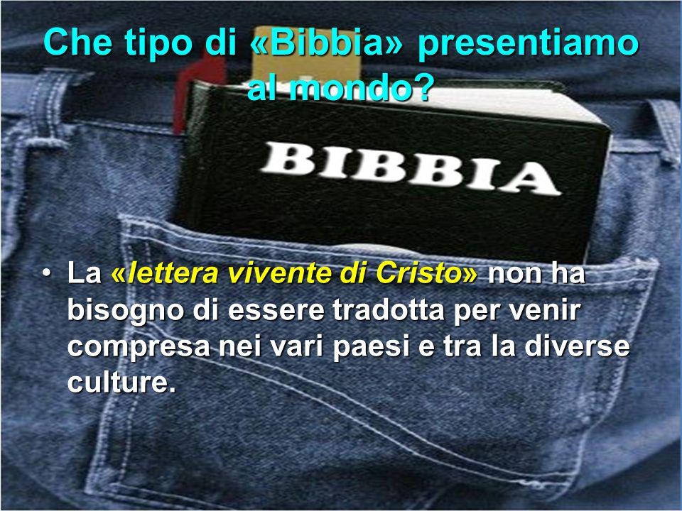 Che tipo di «Bibbia» presentiamo al mondo? La «lettera vivente di Cristo» non ha bisogno di essere tradotta per venir compresa nei vari paesi e tra la