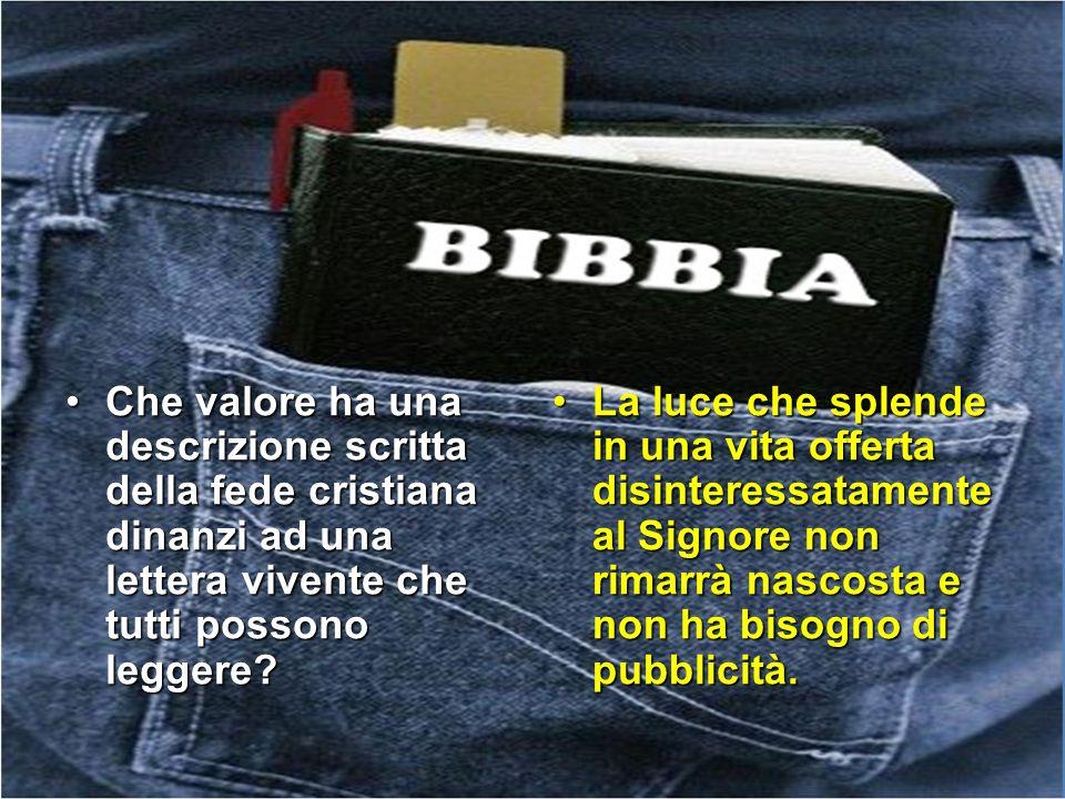 Che valore ha una descrizione scritta della fede cristiana dinanzi ad una lettera vivente che tutti possono leggere?Che valore ha una descrizione scri