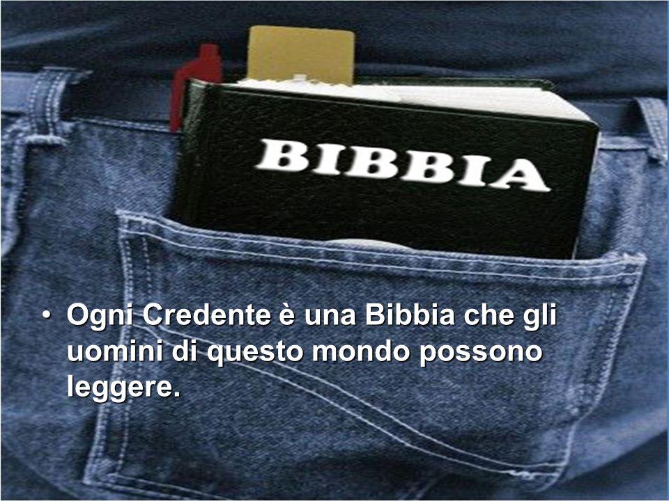 Ogni Credente è una Bibbia che gli uomini di questo mondo possono leggere.Ogni Credente è una Bibbia che gli uomini di questo mondo possono leggere.