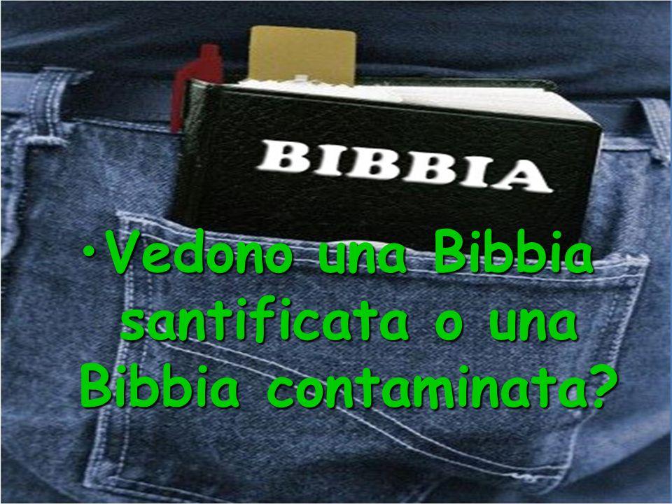 Vedono una Bibbia santificata o una Bibbia contaminata?Vedono una Bibbia santificata o una Bibbia contaminata?
