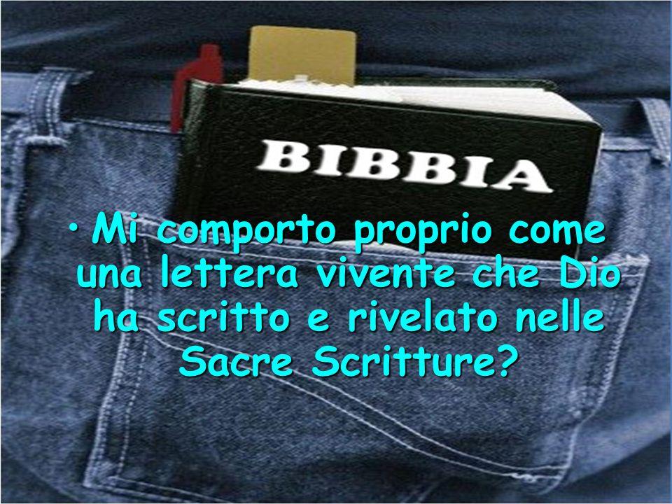 Mi comporto proprio come una lettera vivente che Dio ha scritto e rivelato nelle Sacre Scritture?Mi comporto proprio come una lettera vivente che Dio