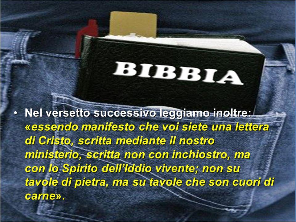 Nel versetto successivo leggiamo inoltre: «essendo manifesto che voi siete una lettera di Cristo, scritta mediante il nostro ministerio, scritta non c