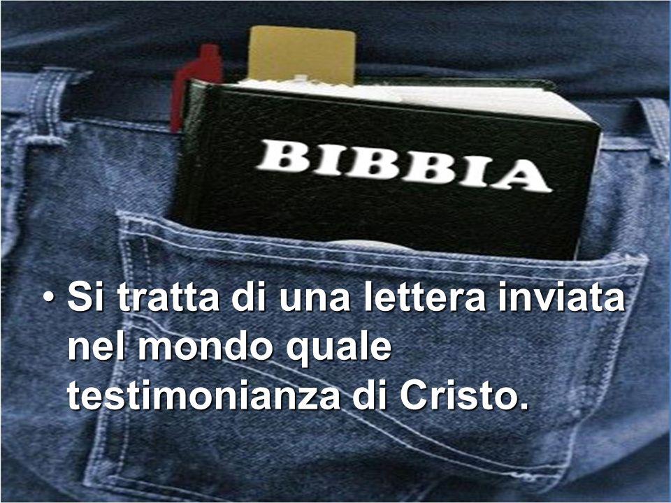 Si tratta di una lettera inviata nel mondo quale testimonianza di Cristo.Si tratta di una lettera inviata nel mondo quale testimonianza di Cristo.