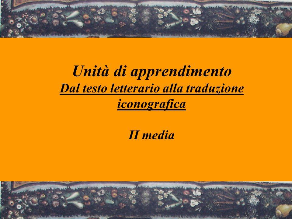 Unità di apprendimento Dal testo letterario alla traduzione iconografica II media