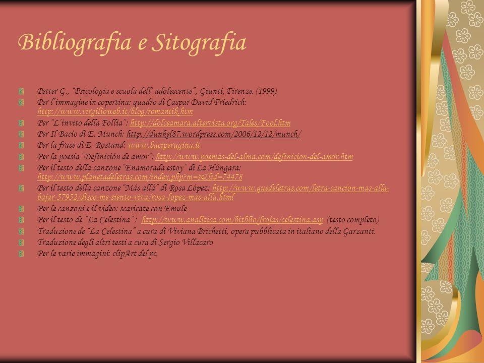 Bibliografia e Sitografia Petter G., Psicologia e scuola dell adolescente, Giunti, Firenze. (1999). Per limmagine in copertina: quadro di Caspar David