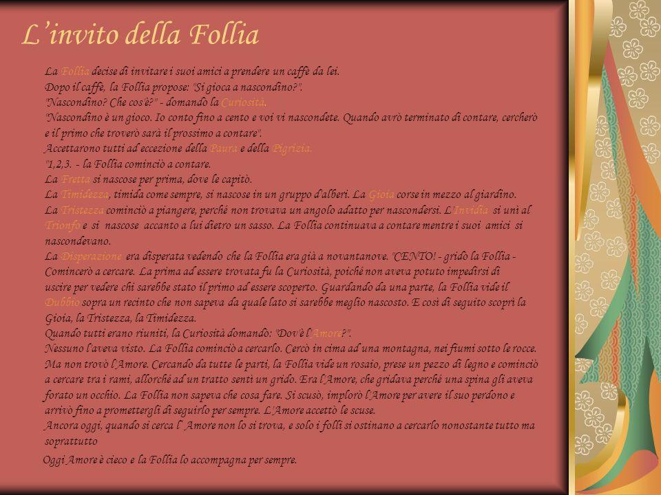 Linvito della Follia La Follia decise di invitare i suoi amici a prendere un caffè da lei. Dopo il caffè, la Follia propose: