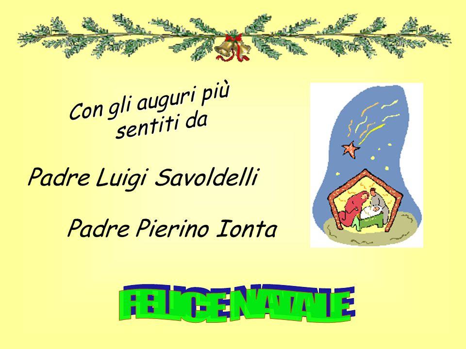 Padre Luigi Savoldelli Con gli auguri più sentiti da Padre Pierino Ionta