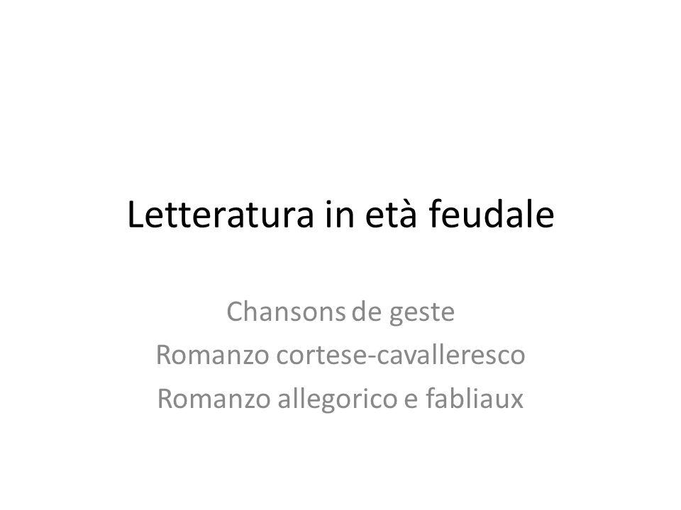 Letteratura in età feudale Chansons de geste Romanzo cortese-cavalleresco Romanzo allegorico e fabliaux