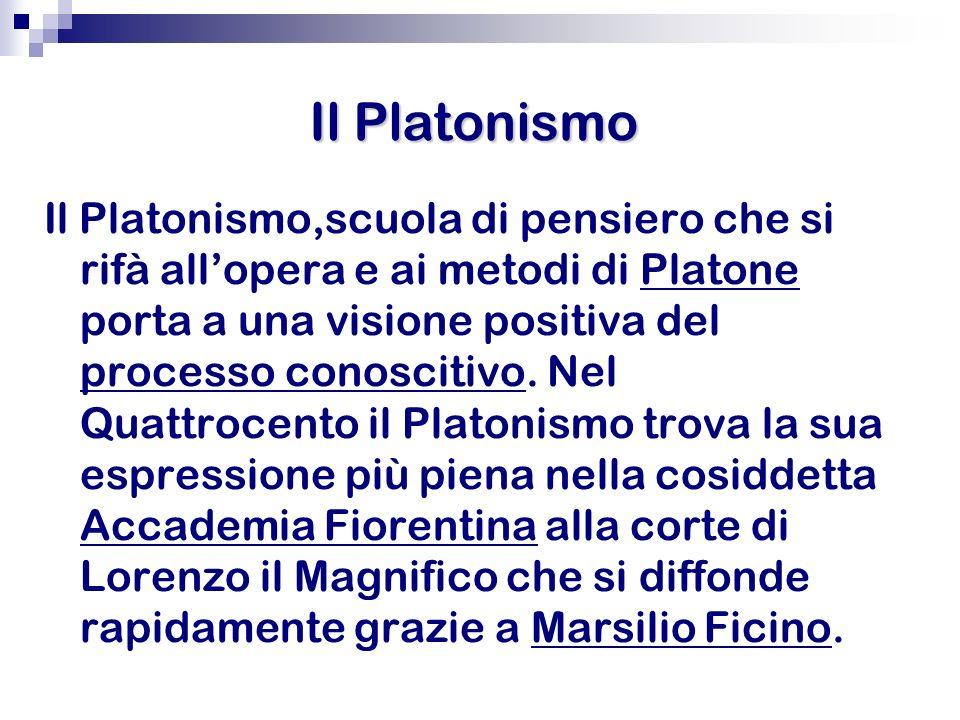 Il Platonismo Il Platonismo,scuola di pensiero che si rifà allopera e ai metodi di Platone porta a una visione positiva del processo conoscitivo. Nel