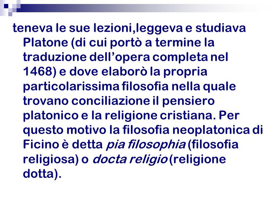teneva le sue lezioni,leggeva e studiava Platone (di cui portò a termine la traduzione dellopera completa nel 1468) e dove elaborò la propria particol