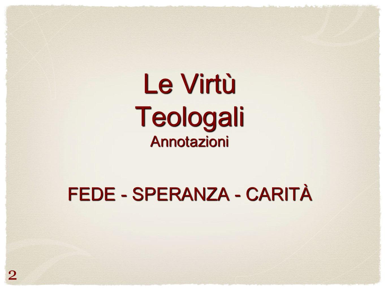 Le Virtù Teologali Annotazioni FEDE - SPERANZA - CARITÀ 2