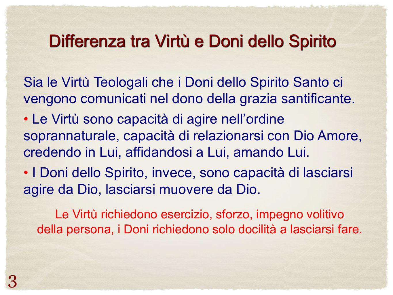 Differenza tra Virtù e Doni dello Spirito Sia le Virtù Teologali che i Doni dello Spirito Santo ci vengono comunicati nel dono della grazia santifican